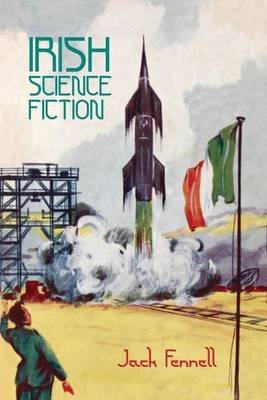 Irish Science Fiction - Liverpool Science Fiction Texts & Studies 48 (Hardback)