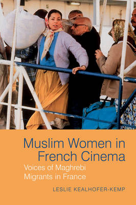 Muslim Women in French Cinema: Voices of Maghrebi Migrants in France - Contemporary French and Francophone Cultures 41 (Hardback)