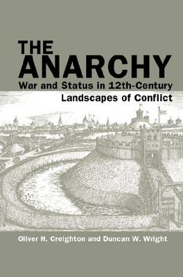 The Anarchy: War and Status in 12th-Century Landscapes of Conflict - Exeter Studies in Medieval Europe (Hardback)