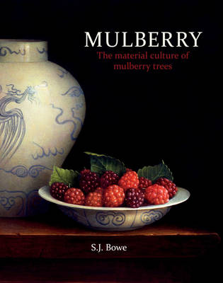 Mulberry: The material culture of mulberry trees (Paperback)