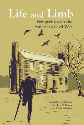 Life and Limb: Perspectives on the American Civil War (Paperback)