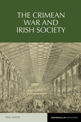 The Crimean War and Irish society - Reappraisals in Irish History 6 (Hardback)