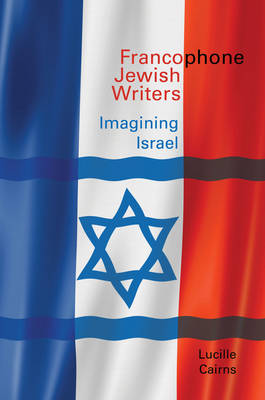 Francophone Jewish Writers: Imagining Israel - Contemporary French and Francophone Cultures 40 (Hardback)