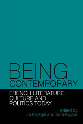 Being Contemporary: French Literature, Culture and Politics Today - Contemporary French and Francophone Cultures 39 (Hardback)