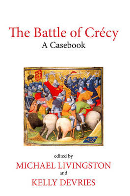 The Battle of Crecy: A Casebook - Liverpool Historical Casebooks (Hardback)