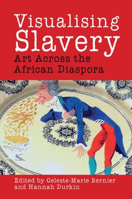 Visualising Slavery: Art Across the African Diaspora - Liverpool Studies in International Slavery (Hardback)