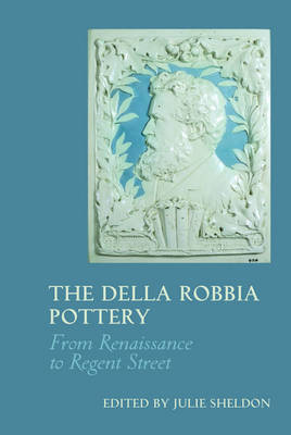 The Della Robbia Pottery: From Renaissance to Regent Street (Paperback)