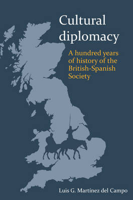 Cultural Diplomacy: A Hundred Years of the British-Spanish Society (Paperback)