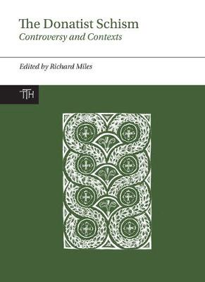 The Donatist Schism: Controversy and Contexts - Translated Texts for Historians, Contexts 2 (Hardback)