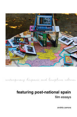 Featuring Post-National Spain. Film Essays. - Contemporary Hispanic and Lusophone Cultures 13 (Hardback)