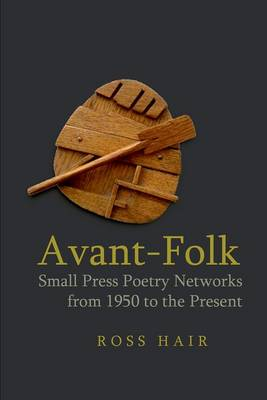 Avant-Folk: Small Press Poetry Networks from 1950 to the Present (Hardback)