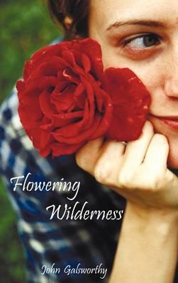 Flowering Wilderness (The Forsyte Saga: End of the Chapter, Book 2) (Hardback)