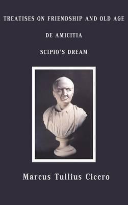 Treatises on Friendship and Old Age, De Amicitia, Scipio's Dream (Hardback)