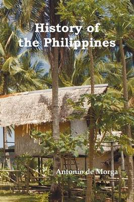History of the Philippine Islands, (From Their Discovery by Magellan in 1521 to the Beginning of the XVII Century; with Descriptions of Japan, China and Adjacent Countries), Vol. 1 & 2 (Paperback)
