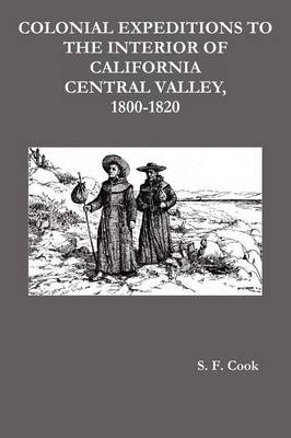 Colonial Expeditions to the Interior of California Central Valley, 1800-1820 (Paperback)