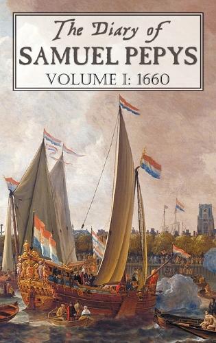 The Diary of Samuel Pepys: Volume I: 1660 (Hardback)
