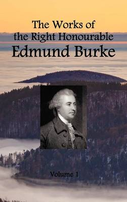 The Works of the Right Honourable Edmund Burke (volume 1 of 12) (Hardback)