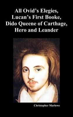 The Complete Works of Christopher Marlowe, Vol . I: All Ovid's Elegies, Lucan's First Booke, Dido Queene of Carthage, Hero and Leander (Hardback)