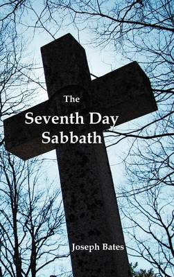 The Seventh Day Sabbath, a Perpetual Sign from the Beginning, to the Entering Into the Gates of the Holy City According to the Commandment (Hardback)