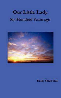 Our Little Lady - Six Hundred Years Ago (Hardback)