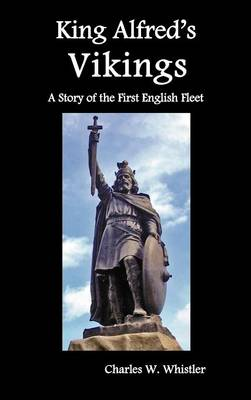 King Alfred's Vikings, A Story of the First English Fleet (Hardback)