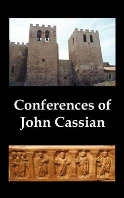 Conferences of John Cassian, (conferences I-XXIV, Except for XII and XXII) (Hardback)