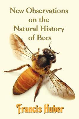 New Observations on the Natural History of Bees (Paperback)