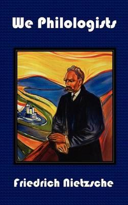 We Philologists - Complete Works of Friedrich Nietzsche, Volume 8 (Hardback)