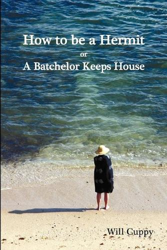 How to be a Hermit, or a Batchelor Keeps House (Paperback)