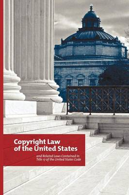 Copyright Law of the United States: and Related Laws Contained in Title 17 of the United States Code, Circular 92 (Paperback)
