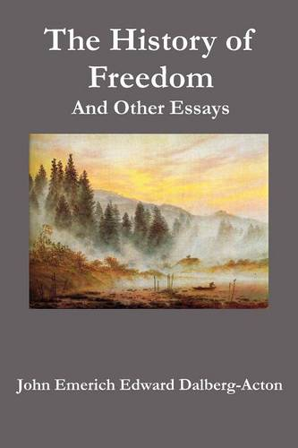 The History of Freedom. And Other Essays (Paperback)