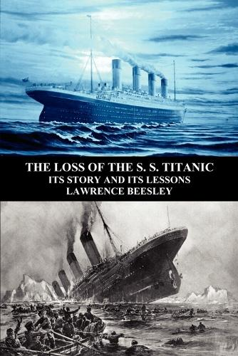 The Loss of the S. S. Titanic: Its Story and Its Lessons (Paperback)