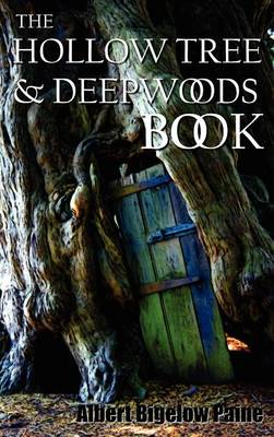 "The Hollow Tree and Deep Woods Book, Being a New Edition in One Volume of ""The Hollow Tree"" and ""In The Deep Woods"" with Several New Stories and Pictures Added (Hardback)"