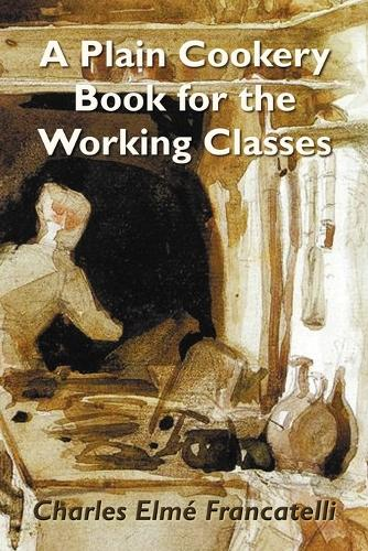 A Plain Cookery Book for the Working Classes (Paperback)