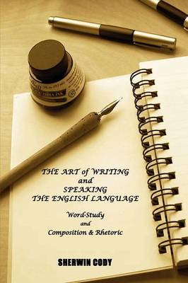 The Art of Writing and Speaking The English Language: Word-Study and Composition & Rhetoric (Paperback)