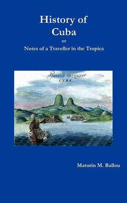 History of Cuba or Notes of a Traveller in the Tropics (Hardback)