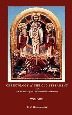 Christologyof the Old Testament and a Commentary on the Messianic Predictions Volume I. (Hardback)