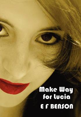 Make Way for Lucia - The Complete Mapp & Lucia - Queen Lucia, Miss Mapp Including 'The Male Impersonator', Lucia in London, Mapp and Lucia, Lucia's Progress (also Known as The Worshipful Lucia), & Trouble for Lucia (Paperback)