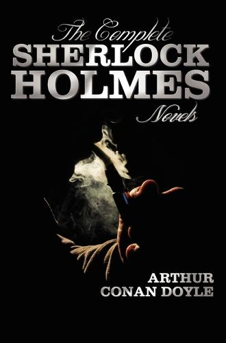 The Complete Sherlock Holmes Novels - Unabridged - A Study In Scarlet, The Sign Of The Four, The Hound Of The Baskervilles, The Valley Of Fear (Hardback)