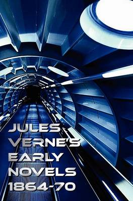 Jules Verne's Early Novels 1864-70, Unabridged, A Journey to the Center of the Earth, From the Earth to the Moon, Round the Moon, The English at the North Pole, The Field of Ice (The Adventures of Captain Hatteras Parts I and II), In Search of the Castawa (Hardback)