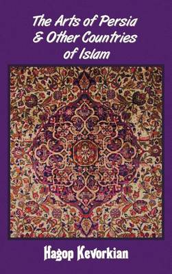 The Arts of Persia & Other Countries of Islam (Hardback)