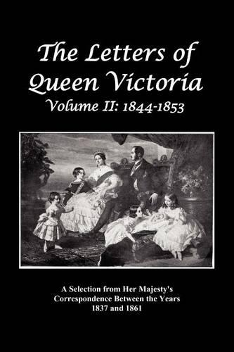 The Letters of Queen Victoria: A Selection from Her Majesty's Correspondence Between the Years 1837 and 1861 Volume 2, 1844-1853, Fully Illustrated (Paperback)