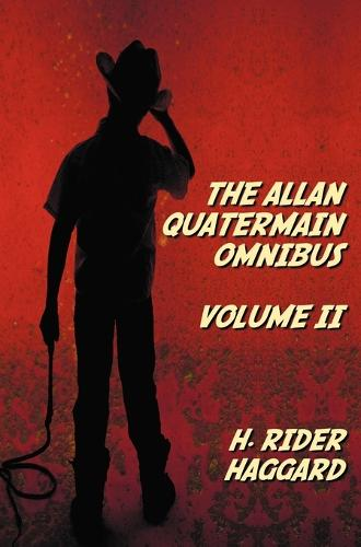 The Allan Quatermain Omnibus Volume II, Including the Following Novels (complete and Unabridged) The Ivory Child, The Ancient Allan, She And Allan, Heu-Heu, Or The Monster, The Treasure Of The Lake, Allan And The Ice Gods; and the Following Short Stories (Hardback)