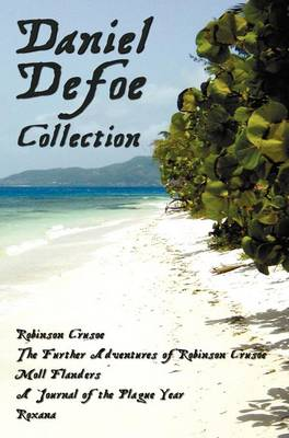 Daniel Defoe Collection (unabridged): Robinson Crusoe, The Further Adventures Of Robinson Crusoe, Moll Flanders, A Journal of the Plague Year and Roxana (Hardback)