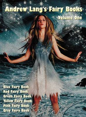 Andrew Lang's Fairy Books, Volume 1 (illustrated and Unabridged): Blue Fairy Book, Red Fairy Book, Green Fairy Book, Yellow Fairy Book, Pink Fairy Book, Grey Fairy Book. With a Full Index of Stories. (Hardback)