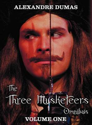 The Three Musketeers Omnibus, Volume One (six Complete and Unabridged Books in Two Volumes): Volume One Includes - The Three Musketeers and Twenty Years After and Volume Two Includes - Vicomte De Bragelonne, Ten Years Later, Louise De La Valliere and The (Hardback)