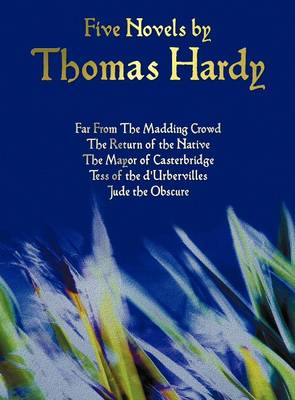 Five Novels by Thomas Hardy - Far From The Madding Crowd, The Return of the Native, The Mayor of Casterbridge, Tess of the D'Urbervilles, Jude the Obscure (complete and Unabridged) (Hardback)