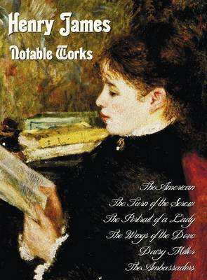 Henry James - Notable Works, Including (complete and Unabridged): The American,The Turn of the Screw, The Portrait of a Lady, The Wings of the Dove, Daisy Miller and The Ambassadors (Hardback)