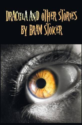 Dracula and Other Stories by Bram Stoker. (Complete and Unabridged). Includes Dracula, The Jewel of Seven Stars, The Man (aka: The Gates of Life), The Lady of the Shroud, The Lair of the White Worm (aka: The Garden of Evil), Dracula's Guest and Other Weir (Hardback)