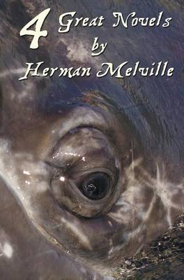 Four Great Novels by Herman Melville, (complete and Unabridged). Including Moby Dick, Typee, A Romance Of The South Seas, Omoo: Adventures In The South Seas and Redburn (Hardback)